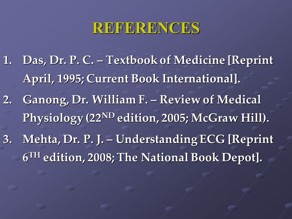 REFERENCES Das, Dr. P. C. – Textbook of Medicine [Reprint April, 1995; Current Book International].